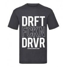 DRFT FCKN DRVR férfi póló, sötétszürke (XL, XXL méret)